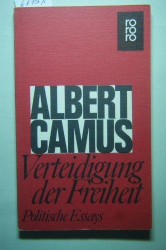 Verteidigung der Freiheit : polit. Essays. [Aus: Camus, Albert: