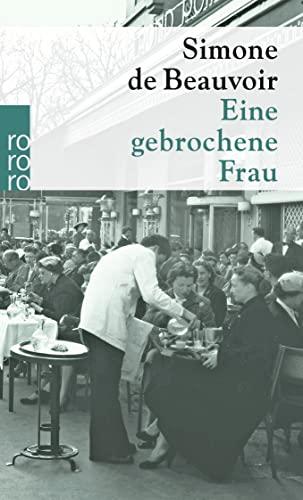 Eine gebrochene Frau. Simone de Beauvoir. Aus d. Franz. übertr. von Ulla Hengst / rororo ; 1489 - Beauvoir, Simone de