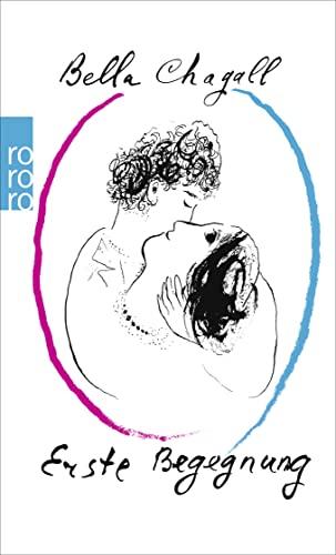 Erste Begegnung. Mit Zeichn. von Marc Chagall. ;Ins Dt. übers. von Theodora von der Mühll u. Bella Adler / Rororo ; 1630 - Chagall, Bella