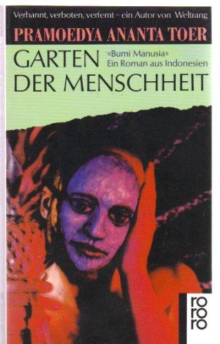 Garten der Menschheit Bumi Manusia. Ein Roman: Toer, Pramoedya A.