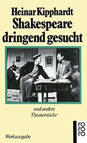 Shakespeare dringend gesucht: Und andere Theaterstu?cke (Gesammelte: Kipphardt, Heinar