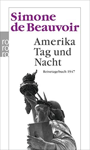 Amerika Tag und Nacht: Reisetagebuch 1947: Beauvoir, Simone de