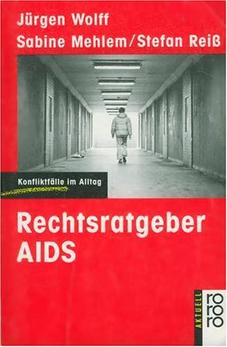 Rechtsratgeber AIDS - Konfliktfälle im Alltag: Wolff Jürgen, Mehlem