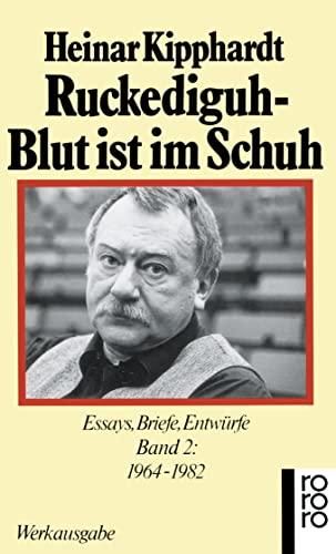 Ruckediguh, Blut ist im Schuh: Essays, Briefe,: Kipphardt, Heinar