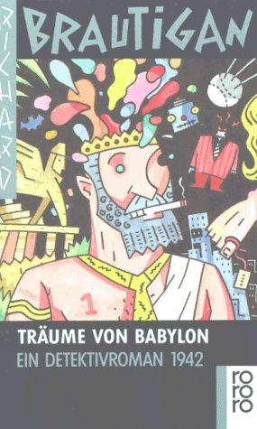 Träume von Babylon. Ein Detektivroman 1942: Brautigan, Richard
