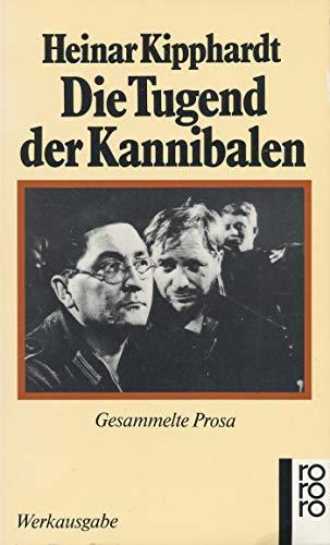 Die Tugend der Kannibalen: Gesammelte Prosa (Gesammelte: Kipphardt, Heinar