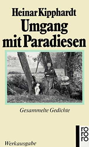Umgang mit Paradiesen: Gesammelte Gedichte (Gesammelte Werke: Kipphardt, Heinar