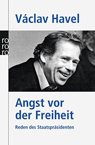 Angst vor der Freiheit. Reden des Staatspräsidenten. ( rororo aktuell).: Vaclav Havel