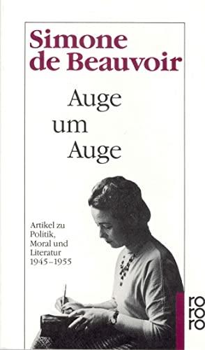 Auge um Auge : Artikel zu Politik, Moral und Literatur 1945 - 1955. Simone d Beauvoir. Übers., hrsg. und mit einem Nachw. von Eva Groepler - Beauvoir, Simone de