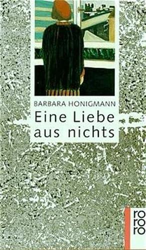 Eine Liebe aus Nichts.: Honigmann, Barbara