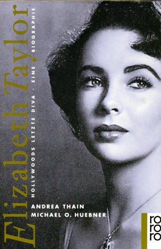 Elizabeth Taylor. Hollywoods letzte Diva. Eine Biographie. - Thain, Andrea und O. Huebner Michael