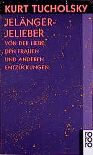 Jelängerjelieber: Von der Liebe, den Frauen und: Kurt Tucholsky