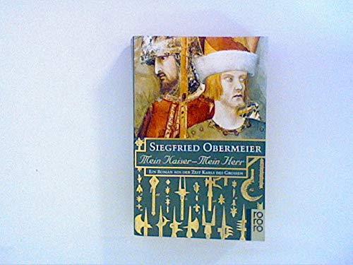 9783499138188: Mein Kaiser - Mein Herr. Ein Roman aus der Zeit Karls des Grossen