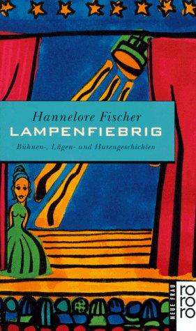 9783499139291: Lampenfiebrig. Bühnen-, Lügen- und Hurengeschichten
