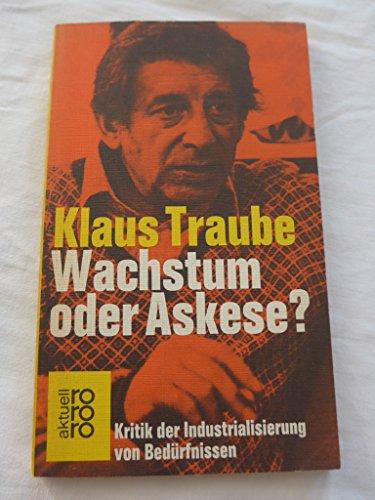 9783499145322: Wachstum oder Askese. Kritik der Industrialisierung von Bedürfnissen.