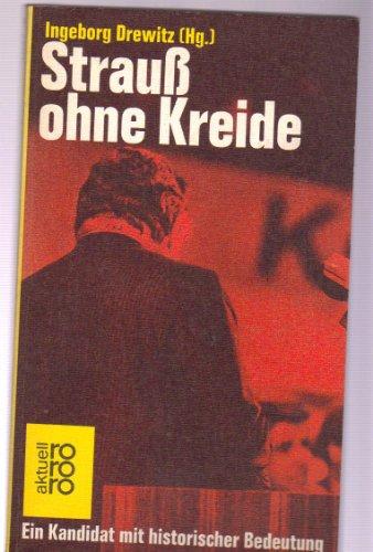 Strauß ohne Kreide. Ein Kandidat mit historischer Bedeutung. - Strauß, Franz Josef - Drewitz, Ingeborg (Hrg)