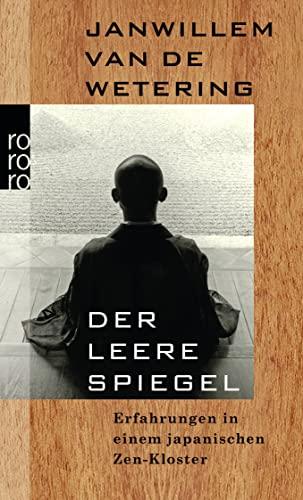 Der leere Spiegel. Erfahrungen in einem japanischen Zen - Kloster. Deutsch von Herbert Graf. - (=rororo 14708). - Wetering, Janwillem van de