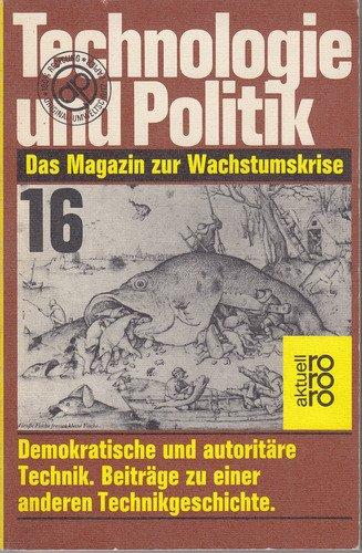 9783499147166: Technologie und Politik. Das Magazin zur Wachstumskrise. Nr. 16, Juni 1980. Titel: Demokratische und autoritäre Technik. Beiträge zu einer anderen Technikgeschichte