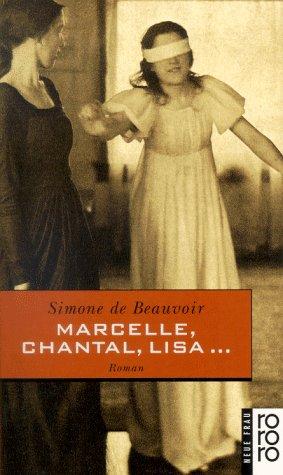 Marcelle, Chantal, Lisa . : e. Roman in Erzählungen. Dt. von Uli Aumüller / rororo ; 4755 : Neue Frau - Beauvoir, Simone de
