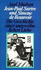 Jean-Paul Sartre und Simone de Beauvoir. Die Geschichte einer ungewöhnlichen Liebe - Madsen, Axel