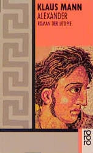 Alexander. Roman der Utopie.: Mann, Klaus