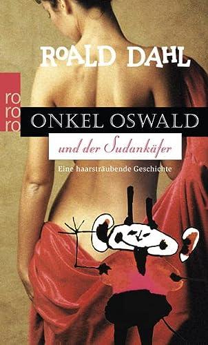 Onkel Oswald und der Sudan- Käfer. Eine: Dahl, Roald