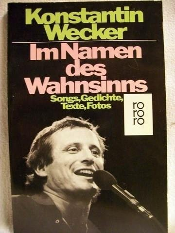 Im Namen des Wahnsinns. Songs, Gedichte, Texte,: Wecker, Konstantin