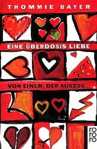9783499156564: Eine Überdosis Liebe: Von einem, der auszog ...