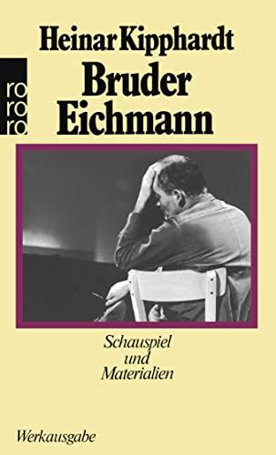 Bruder Eichmann: Schauspiel und Materialien (Gesammelte Werke: Kipphardt, Heinar
