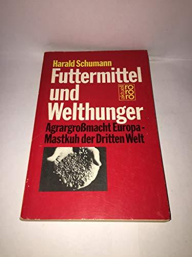 Futtermittel und Welthunger. Agrargroßmacht Europa - Mastkuh der Dritten Welt: Schumann, ...