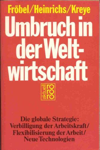 9783499157448: Umbruch in der Weltwirtschaft. Die globale Strategie: Verbilligung der Arbeitskraft /Flexibilisierung der Arbeit /Neue Technologien