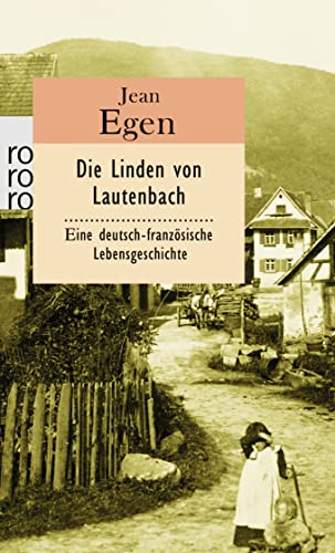 Die Linden von Lautenbach: Eine deutsch-französische Lebensgeschichte - Egen, Jean