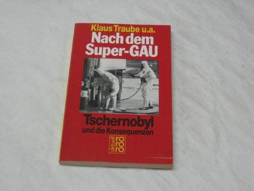9783499159213: Nach dem Super-GAU: Tschernobyl und die Konsequenzen (Rororo Aktuell) (German Edition)