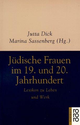 Jüdische Frauen im 19. und 20. Jahrhundert : Lexikon zu Leben und Werk. Rororo - 6344 : rororo-Handbuch - Dick, Jutta (Hrsg.) und Marina (Hrsg.) Sassenberg