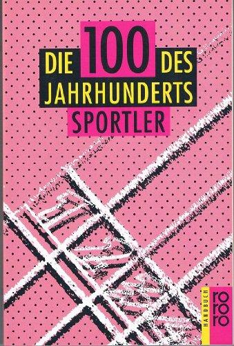 9783499164538: Die Hundert des Jahrhunderts. Sportler.
