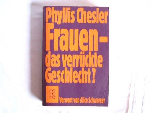 Frauen, das verrückte Geschlecht?. Women and Madness Mit e. Vorwort von Alice Schwarzer. Dt. von Brigitte Stein, rororo , 7063 : rororo-Sachbuch - Chesler, Phyllis
