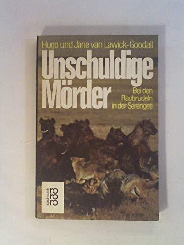 Unschuldige Mörder. Bei den Raubrudeln in der Serengeti. - Lawick-Goodall Hugo, van und van Lawick-Goodall Jane