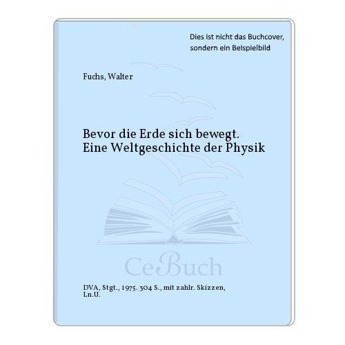 Bevor die Erde sich bewegte. Eine Weltgeschichte: Fuchs, Walter R.