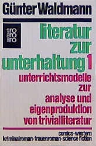 9783499173516: Literatur zur Unterhaltung 1. Unterrichtsmodelle zur Analyse und Eigenproduktion von Trivialliteratur