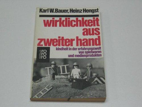 9783499173608: Wirklichkeit aus zweiter Hand: Kinder in der Erfahrungswelt von Spielwaren und Medienprodukten (Rororo Sachbuch) (German Edition)