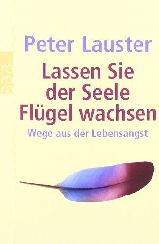 Lassen Sie der Seele Flügel wachsen: Wege aus der Lebensangst - Lauster, Peter und Dominique Marson