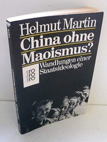 China ohne Maoismus?: Wandlungen e. Staatsideologie (Rororo: Martin, Helmut -