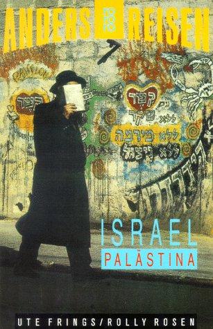 Israel. Palästina. Ein Reisebuch in den Alltag: Frings, Ute / Rolly Rosen