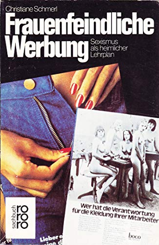 9783499177477: Frauenfeindliche Werbung: Sexismus als heimlicher Lehrplan (Rororo Sachbuch) (German Edition)