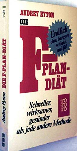 Die F - Plan Diät, schneller, wirksamer, gesünder als jede andere Methode. (9783499177859) by Audrey: Eyton