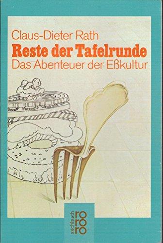 9783499178160: Reste der Tafelrunde: Das Abenteuer der Esskultur (Kulturen und Ideen) (German Edition)