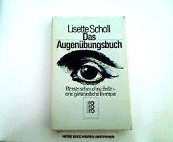 Das Augenübungsbuch. Besser sehen ohne Brille -: Scholl, Lisette