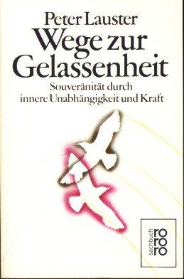 9783499179617: Wege zur Gelassenheit. Souveraenitaet durch innere Unabhaengigkeit und Kraft. [Broschiert] Peter Lauster