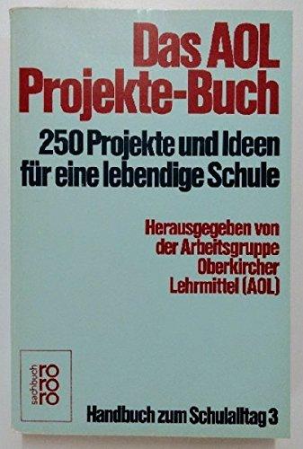 9783499180989: Das Aol Projekte Buch: 250 Projekte Und Ideen Fu?r Eine Lebendige Schule