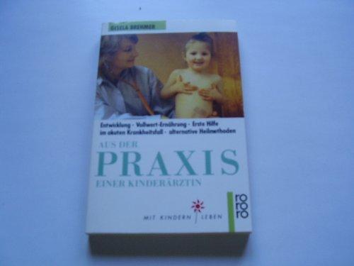 9783499183881: Aus der Praxis einer Kinderärztin : Entwicklung, Vollwert-Ernährung, Erste Hilfe im akuten Krankheitsfall, alternative Heilmethoden.